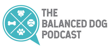The Balanced Dog Podcast™